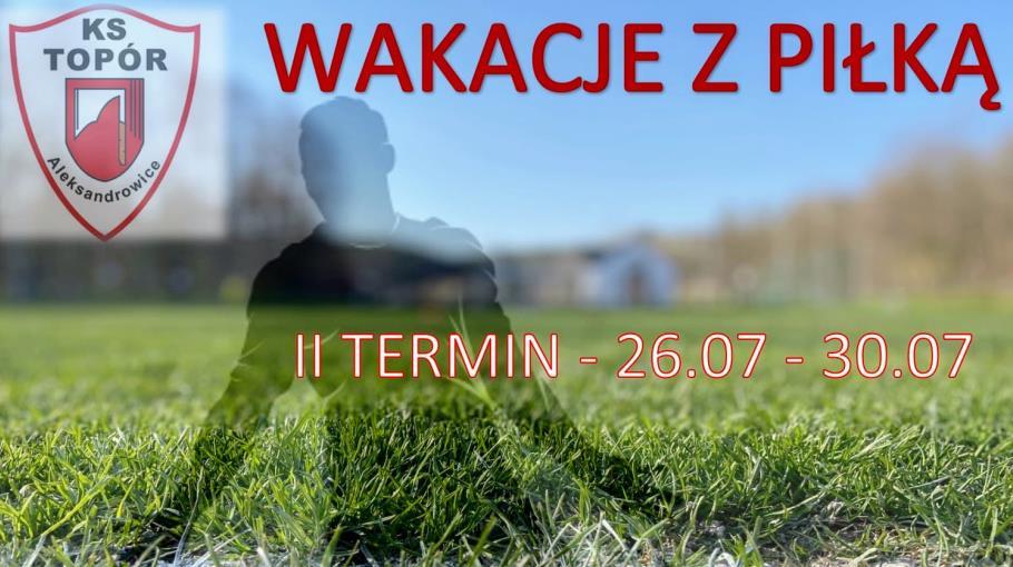 Wakacje z piłką - II termin 26.07-30.07.2021 r.